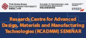 Research Centre for Advanced Design, Materials and Manufacturing Technologies (RCADMM) SEMINAR
